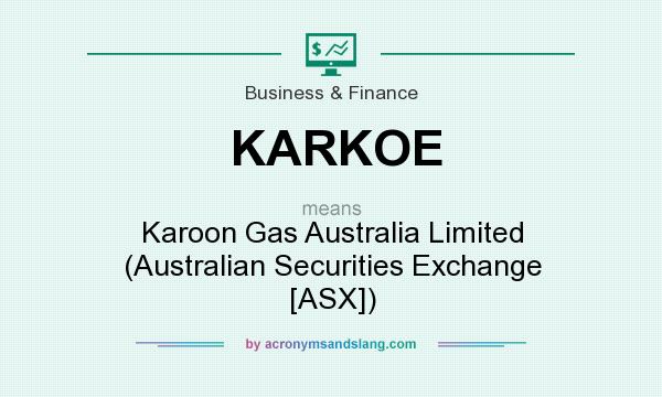 What does KARKOE mean? It stands for Karoon Gas Australia Limited (Australian Securities Exchange [ASX])
