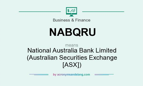 What does NABQRU mean? It stands for National Australia Bank Limited (Australian Securities Exchange [ASX])