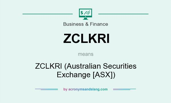 What does ZCLKRI mean? It stands for ZCLKRI (Australian Securities Exchange [ASX])