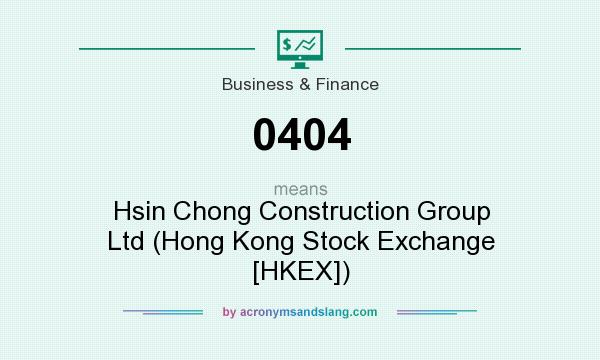 What does 0404 mean? It stands for Hsin Chong Construction Group Ltd (Hong Kong Stock Exchange [HKEX])