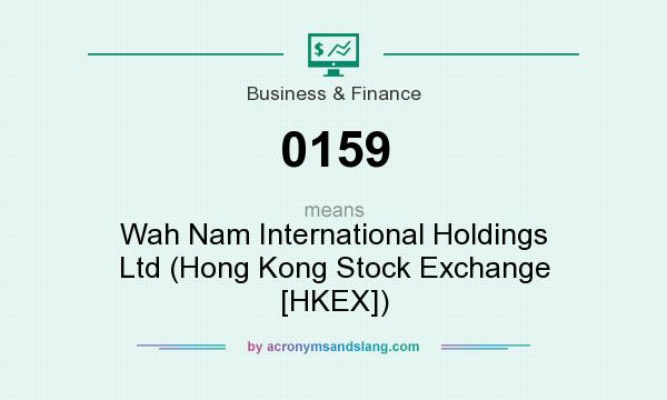 What does 0159 mean? It stands for Wah Nam International Holdings Ltd (Hong Kong Stock Exchange [HKEX])