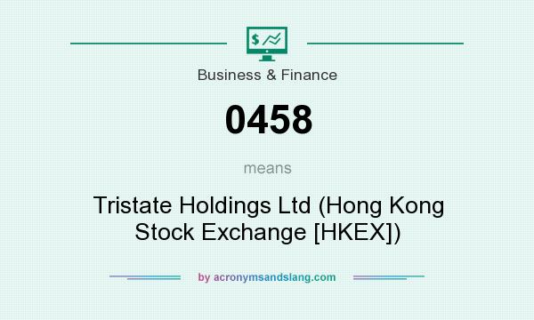 What does 0458 mean? It stands for Tristate Holdings Ltd (Hong Kong Stock Exchange [HKEX])