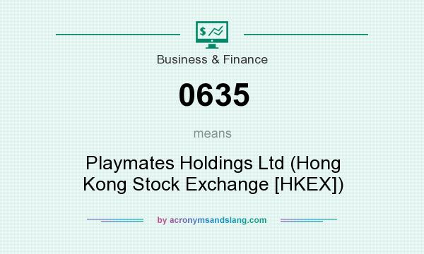 What does 0635 mean? It stands for Playmates Holdings Ltd (Hong Kong Stock Exchange [HKEX])