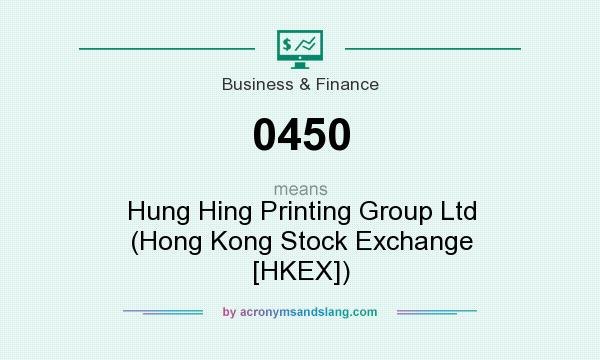 What does 0450 mean? It stands for Hung Hing Printing Group Ltd (Hong Kong Stock Exchange [HKEX])