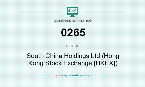 What does 0265 mean? It stands for South China Holdings Ltd (Hong Kong Stock Exchange [HKEX])