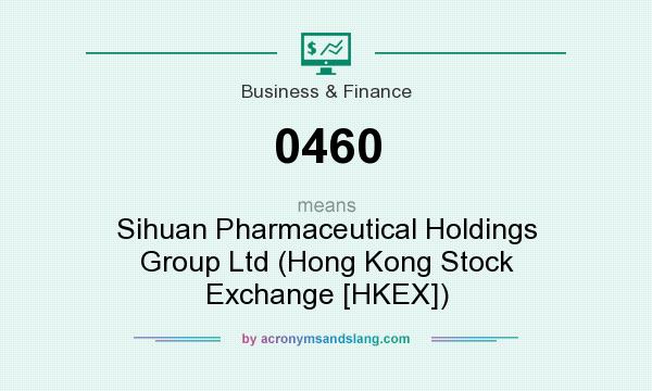 What does 0460 mean? It stands for Sihuan Pharmaceutical Holdings Group Ltd (Hong Kong Stock Exchange [HKEX])