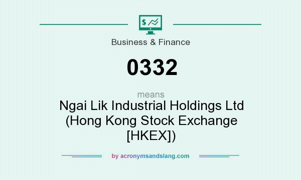 What does 0332 mean? It stands for Ngai Lik Industrial Holdings Ltd (Hong Kong Stock Exchange [HKEX])