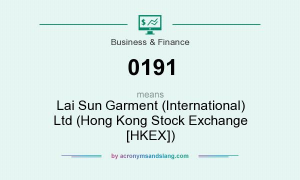 What does 0191 mean? It stands for Lai Sun Garment (International) Ltd (Hong Kong Stock Exchange [HKEX])