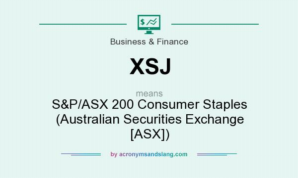 What does XSJ mean? It stands for S&P/ASX 200 Consumer Staples (Australian Securities Exchange [ASX])