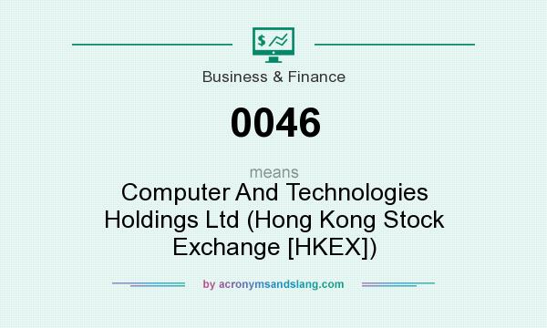 What does 0046 mean? It stands for Computer And Technologies Holdings Ltd (Hong Kong Stock Exchange [HKEX])