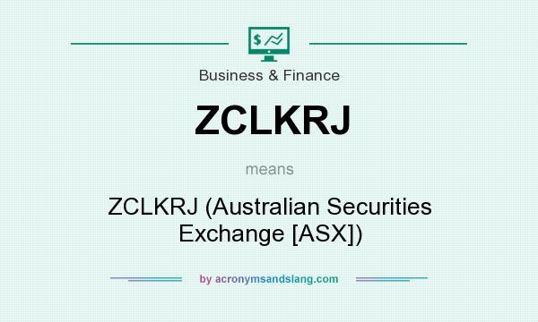 What does ZCLKRJ mean? It stands for ZCLKRJ (Australian Securities Exchange [ASX])