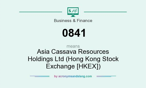 What does 0841 mean? It stands for Asia Cassava Resources Holdings Ltd (Hong Kong Stock Exchange [HKEX])