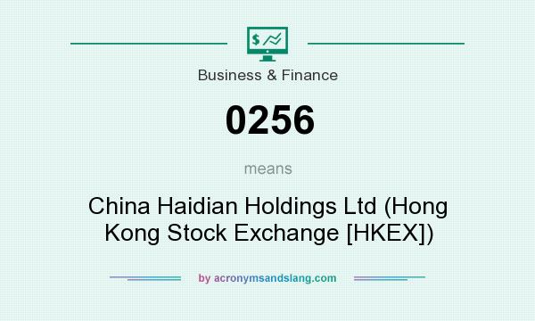 What does 0256 mean? It stands for China Haidian Holdings Ltd (Hong Kong Stock Exchange [HKEX])