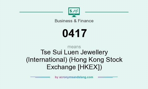 What does 0417 mean? It stands for Tse Sui Luen Jewellery (International) (Hong Kong Stock Exchange [HKEX])