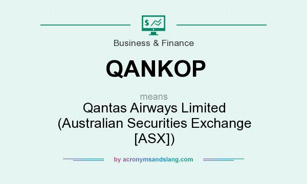 What does QANKOP mean? It stands for Qantas Airways Limited (Australian Securities Exchange [ASX])