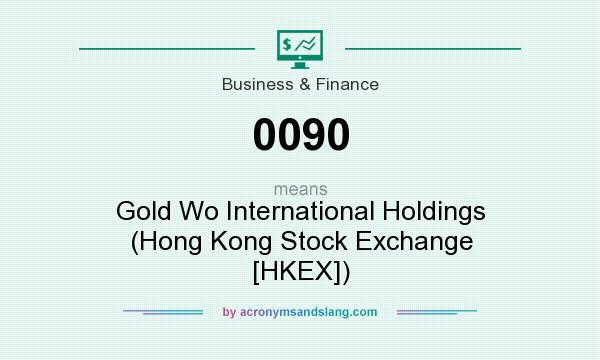What does 0090 mean? It stands for Gold Wo International Holdings (Hong Kong Stock Exchange [HKEX])