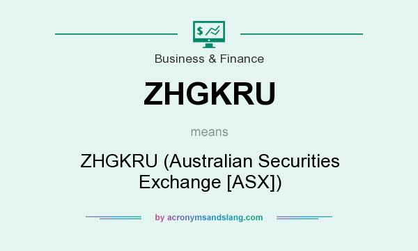 What does ZHGKRU mean? It stands for ZHGKRU (Australian Securities Exchange [ASX])
