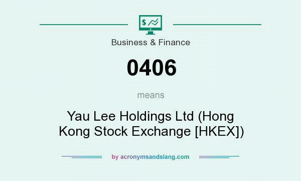 What does 0406 mean? It stands for Yau Lee Holdings Ltd (Hong Kong Stock Exchange [HKEX])