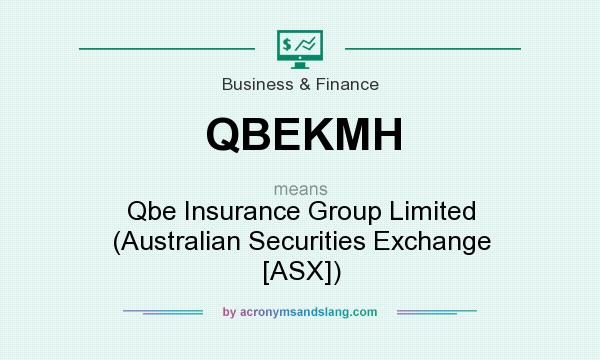 What does QBEKMH mean? It stands for Qbe Insurance Group Limited (Australian Securities Exchange [ASX])