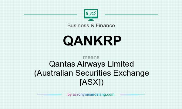 What does QANKRP mean? It stands for Qantas Airways Limited (Australian Securities Exchange [ASX])