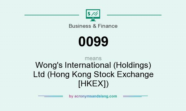 What does 0099 mean? It stands for Wong`s International (Holdings) Ltd (Hong Kong Stock Exchange [HKEX])