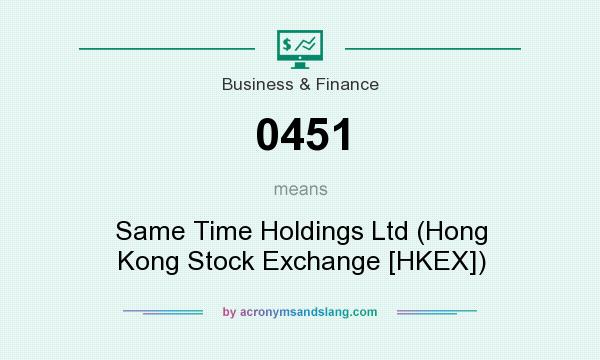 What does 0451 mean? It stands for Same Time Holdings Ltd (Hong Kong Stock Exchange [HKEX])