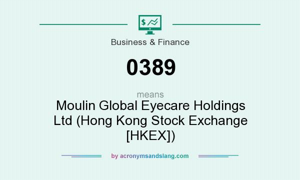 What does 0389 mean? It stands for Moulin Global Eyecare Holdings Ltd (Hong Kong Stock Exchange [HKEX])