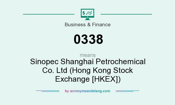 What does 0338 mean? It stands for Sinopec Shanghai Petrochemical Co. Ltd (Hong Kong Stock Exchange [HKEX])