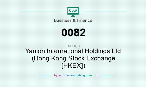 What does 0082 mean? It stands for Yanion International Holdings Ltd (Hong Kong Stock Exchange [HKEX])
