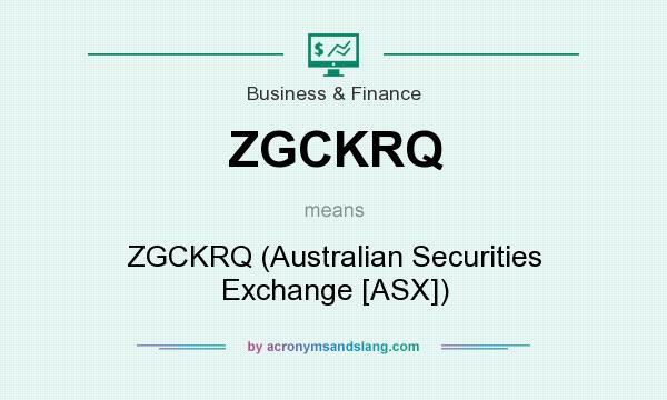 What does ZGCKRQ mean? It stands for ZGCKRQ (Australian Securities Exchange [ASX])
