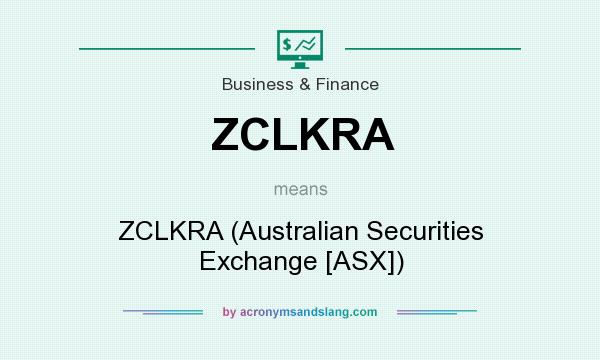 What does ZCLKRA mean? It stands for ZCLKRA (Australian Securities Exchange [ASX])