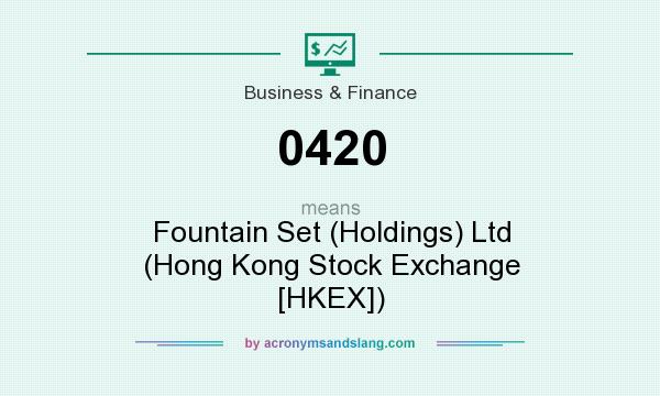 What does 0420 mean? It stands for Fountain Set (Holdings) Ltd (Hong Kong Stock Exchange [HKEX])