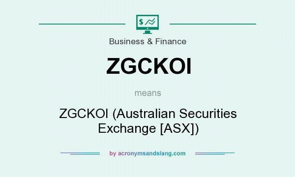 What does ZGCKOI mean? It stands for ZGCKOI (Australian Securities Exchange [ASX])