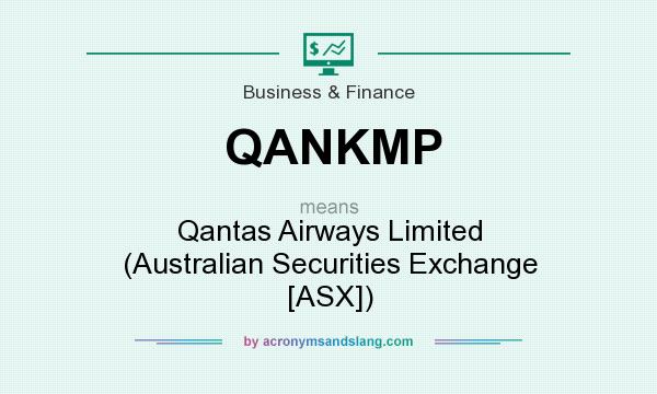 What does QANKMP mean? It stands for Qantas Airways Limited (Australian Securities Exchange [ASX])