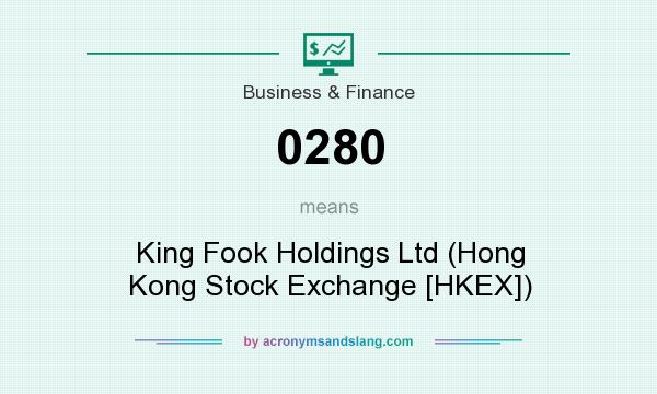 What does 0280 mean? It stands for King Fook Holdings Ltd (Hong Kong Stock Exchange [HKEX])