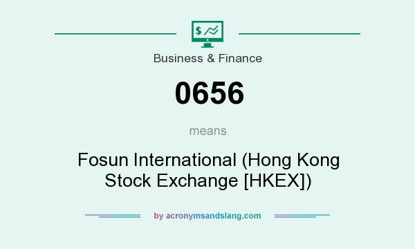 What does 0656 mean? It stands for Fosun International (Hong Kong Stock Exchange [HKEX])