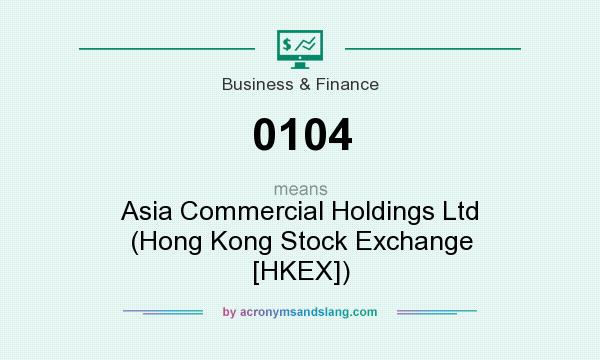 What does 0104 mean? It stands for Asia Commercial Holdings Ltd (Hong Kong Stock Exchange [HKEX])