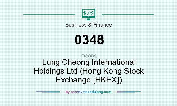 What does 0348 mean? It stands for Lung Cheong International Holdings Ltd (Hong Kong Stock Exchange [HKEX])