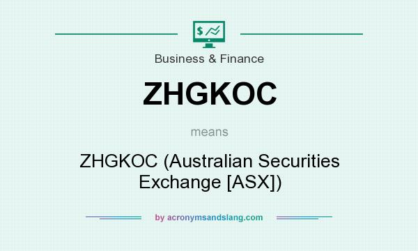 What does ZHGKOC mean? It stands for ZHGKOC (Australian Securities Exchange [ASX])
