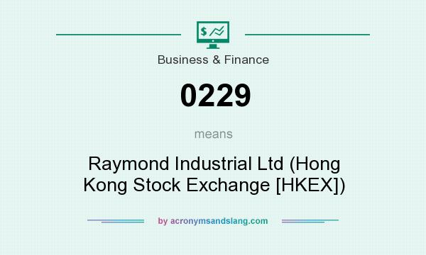 What does 0229 mean? It stands for Raymond Industrial Ltd (Hong Kong Stock Exchange [HKEX])