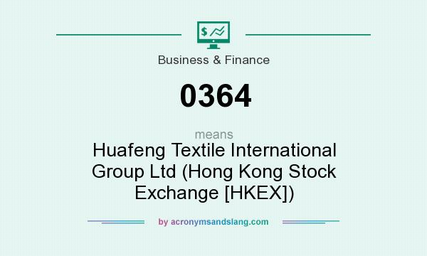 What does 0364 mean? It stands for Huafeng Textile International Group Ltd (Hong Kong Stock Exchange [HKEX])