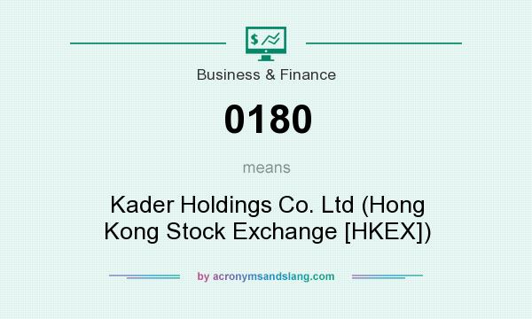 What does 0180 mean? It stands for Kader Holdings Co. Ltd (Hong Kong Stock Exchange [HKEX])