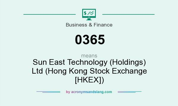 What does 0365 mean? It stands for Sun East Technology (Holdings) Ltd (Hong Kong Stock Exchange [HKEX])