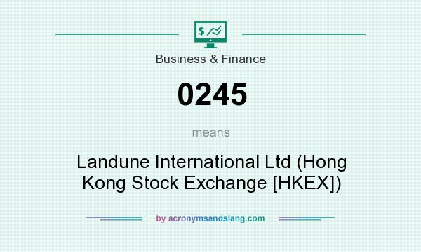 What does 0245 mean? It stands for Landune International Ltd (Hong Kong Stock Exchange [HKEX])