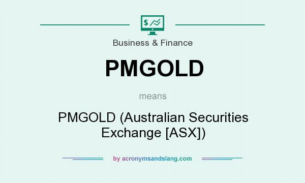 What does PMGOLD mean? It stands for PMGOLD (Australian Securities Exchange [ASX])