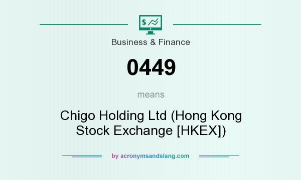 What does 0449 mean? It stands for Chigo Holding Ltd (Hong Kong Stock Exchange [HKEX])