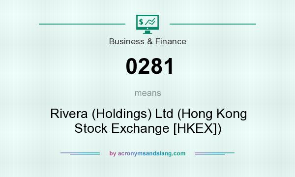 What does 0281 mean? It stands for Rivera (Holdings) Ltd (Hong Kong Stock Exchange [HKEX])