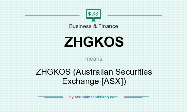 What does ZHGKOS mean? It stands for ZHGKOS (Australian Securities Exchange [ASX])