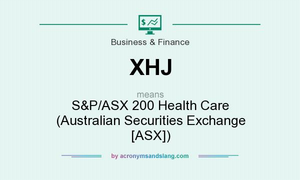 What does XHJ mean? It stands for S&P/ASX 200 Health Care (Australian Securities Exchange [ASX])