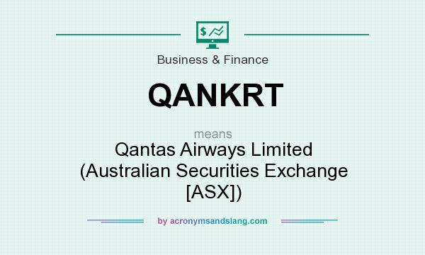 What does QANKRT mean? It stands for Qantas Airways Limited (Australian Securities Exchange [ASX])